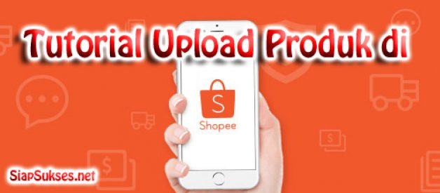 tutorial cara upload produk di shopee