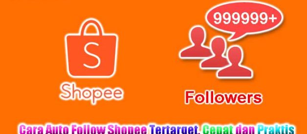 Cara Auto Follow Shopee Tertarget, Cepat dan Praktis